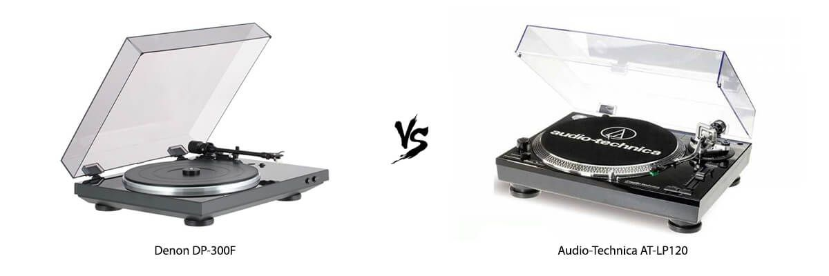 Denon DP-300F vs Audio-Technica AT-LP120